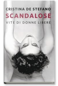 Scandalose di Cristina De Stefano - Rizzoli 2017