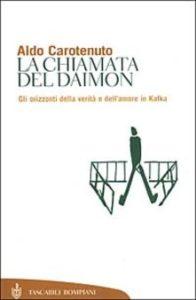 Aldo Carotenuto. La chiamata del Daimon. Gli orizzonti della verità e dell'amore in Kafka