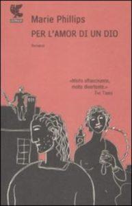 Per l'amor di un dio - Marie Phillips - Guanda Editore 2009