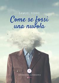 Come se fossi una nuvola di Samuel Ferro Letteratura Alternativa Edizioni