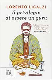 Il privilegio di essere un guru Lorenzo Licalzi - Rizzoli 2014