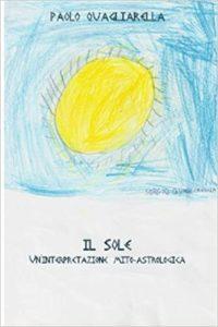 Il sole: Un'interpretazione mito-astrologica di Paolo Quagliarella