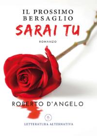 Il prossimo bersaglio sarai tu di Roberto D'Angelo . Letteratura Alternativa Edizioni