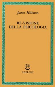 Re-visione della psicologia di James Hillman - Adelphi-1992