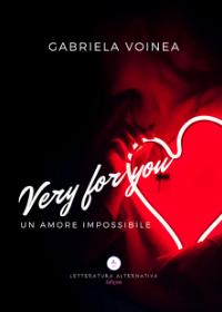 Very for you (una storia impossibile) di Gabriela Voinea - Letteratura Alternativa Edizioni