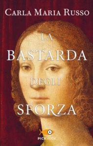La bastarda degli Sforza di Carla Maria Russo Edizioni Piemme - 2016