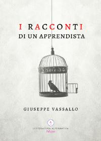 I racconti di un apprendista di Giuseppe Vassallo Letteratura Alternativa Edizioni