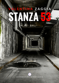 Stanza 53 di Valentina Zaggia Letteratura Alternativa Edizioni 2018