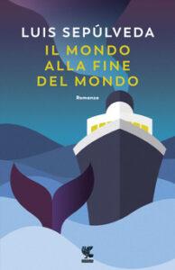 Il mondo alla fine del mondo di Luis Sepulveda, Guanda