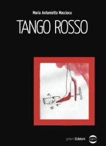 Tango rosso di Maria Antonietta Macciocu - Golem, 2018