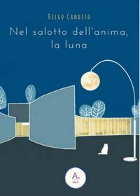 Nel salotto dell'anima, la luna Diego Candito Letteratura Alternativa Edizioni