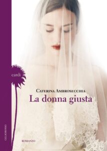La donna giusta di Caterina Amrosecchia - Gelsorosso Edizioni, 2017