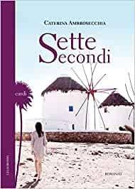 Sette secodi di Caterina Ambrosecchia - Gelsorosso Edizioni, 2019