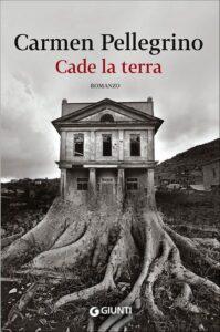 Cade la terra di Carmen Pellegrino. Giunti - 2015