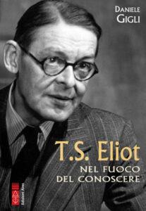 T. S. Eliot Nel fuoco del conoscere di Daniele Gigli - Edizioni Ares, 2021