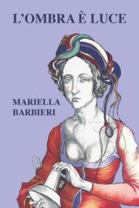 L'ombra è luce di Mariellal Barbieri - Ctl Editore Livorno