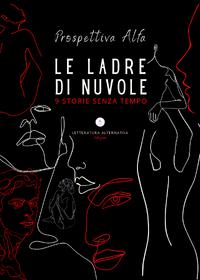 Le ladre di nuvole - Letteratura Alternativa Edizioni - 2021
